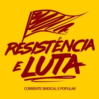 """Nota da """"Resistência e Luta"""" - Corrente Sindical e Popular"""