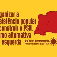 Organizar a Resistência Popular e construir o PSOL como alternativa de esquerda.Tese da APS e Independentes